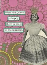 Another good one to remember.  Because we are the queen of our castle.  Don't forget it!